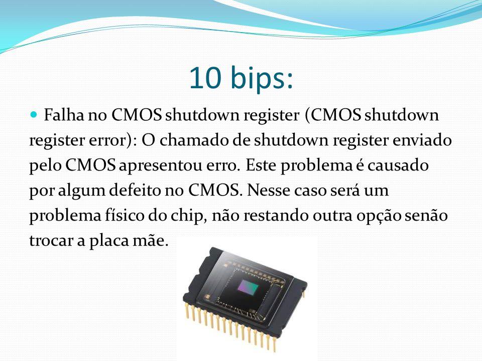 10 bips: Falha no CMOS shutdown register (CMOS shutdown