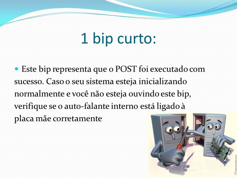 1 bip curto: Este bip representa que o POST foi executado com
