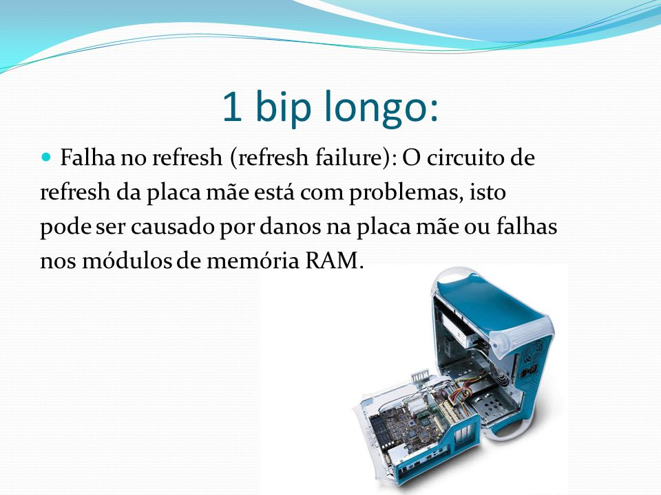1 bip longo: Falha no refresh (refresh failure): O circuito de