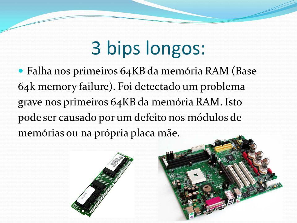 3 bips longos: Falha nos primeiros 64KB da memória RAM (Base