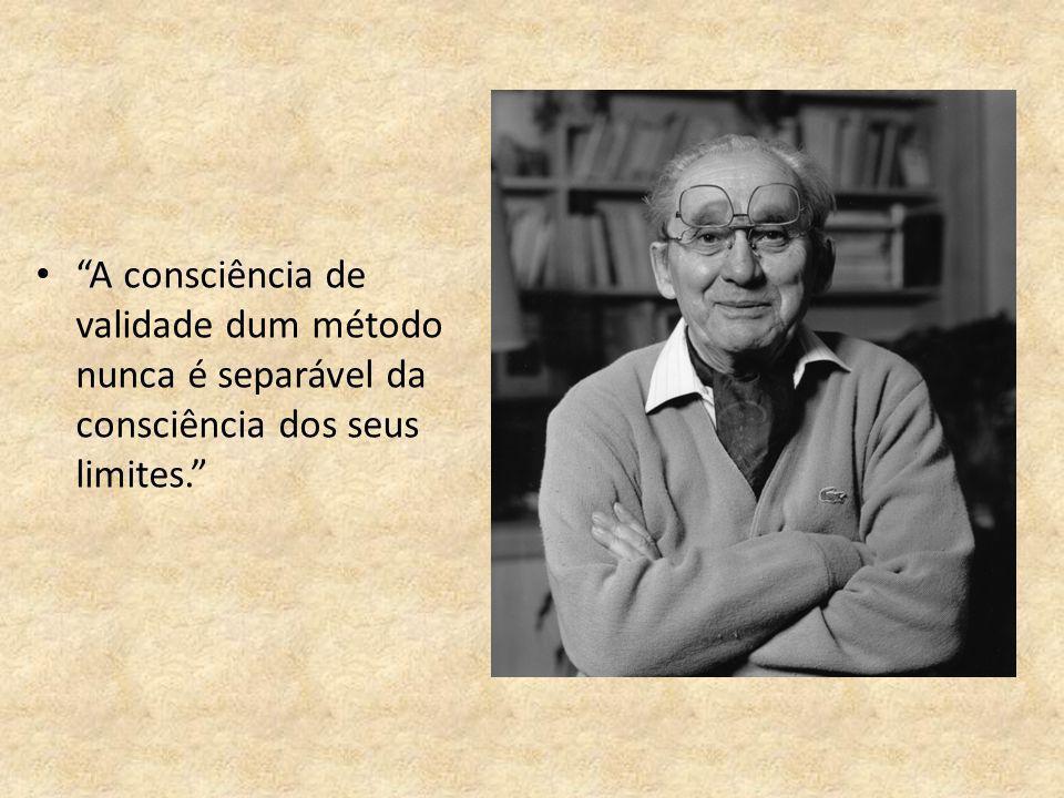 A consciência de validade dum método nunca é separável da consciência dos seus limites.