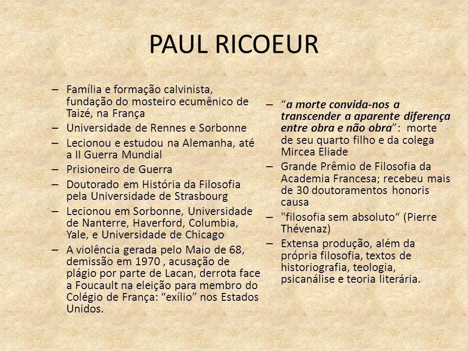 PAUL RICOEUR Família e formação calvinista, fundação do mosteiro ecumênico de Taizé, na França. Universidade de Rennes e Sorbonne.