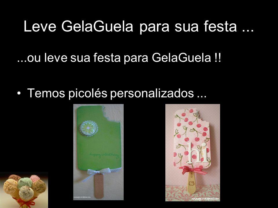 Leve GelaGuela para sua festa ...