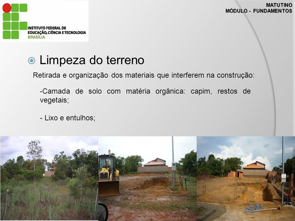 MATUTINO MÓDULO - FUNDAMENTOS. Limpeza do terreno. Retirada e organização dos materiais que interferem na construção: