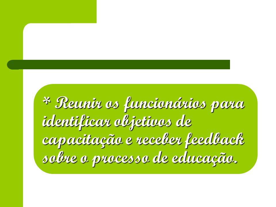 * Reunir os funcionários para identificar objetivos de capacitação e receber feedback sobre o processo de educação.