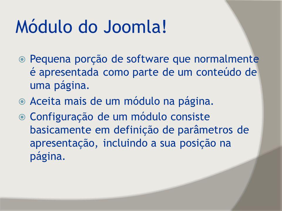 Módulo do Joomla! Pequena porção de software que normalmente é apresentada como parte de um conteúdo de uma página.