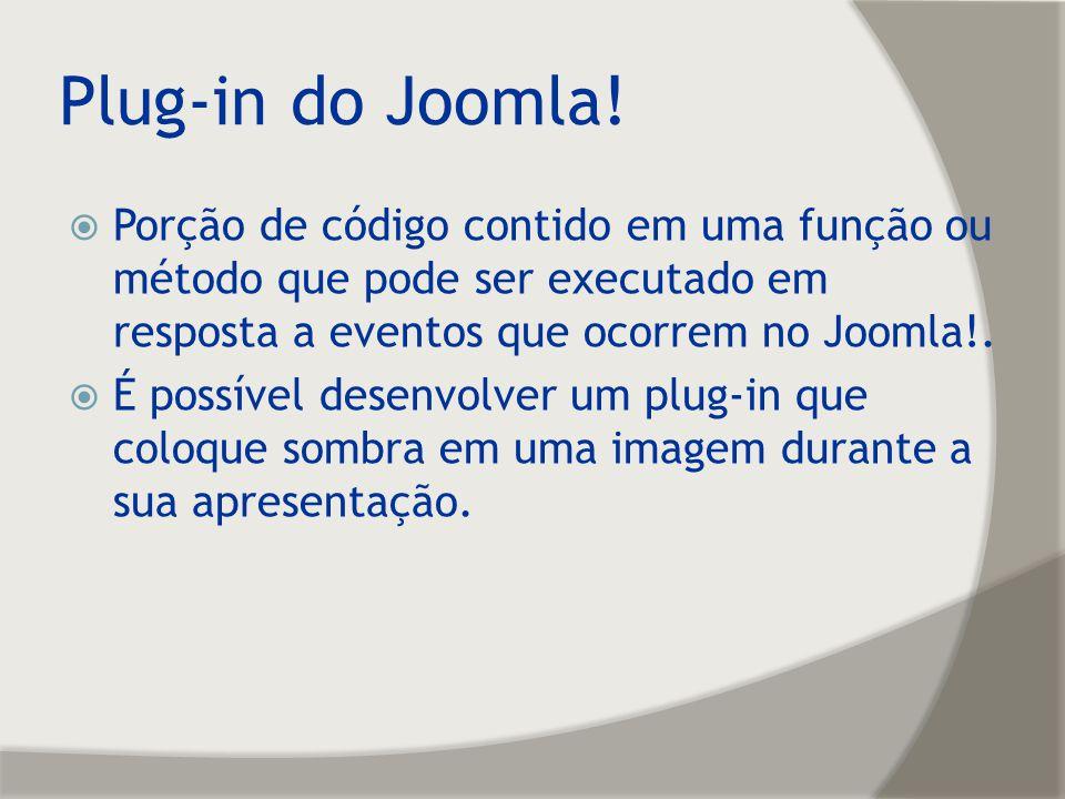 Plug-in do Joomla! Porção de código contido em uma função ou método que pode ser executado em resposta a eventos que ocorrem no Joomla!.