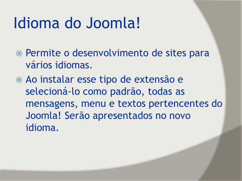 Idioma do Joomla! Permite o desenvolvimento de sites para vários idiomas.