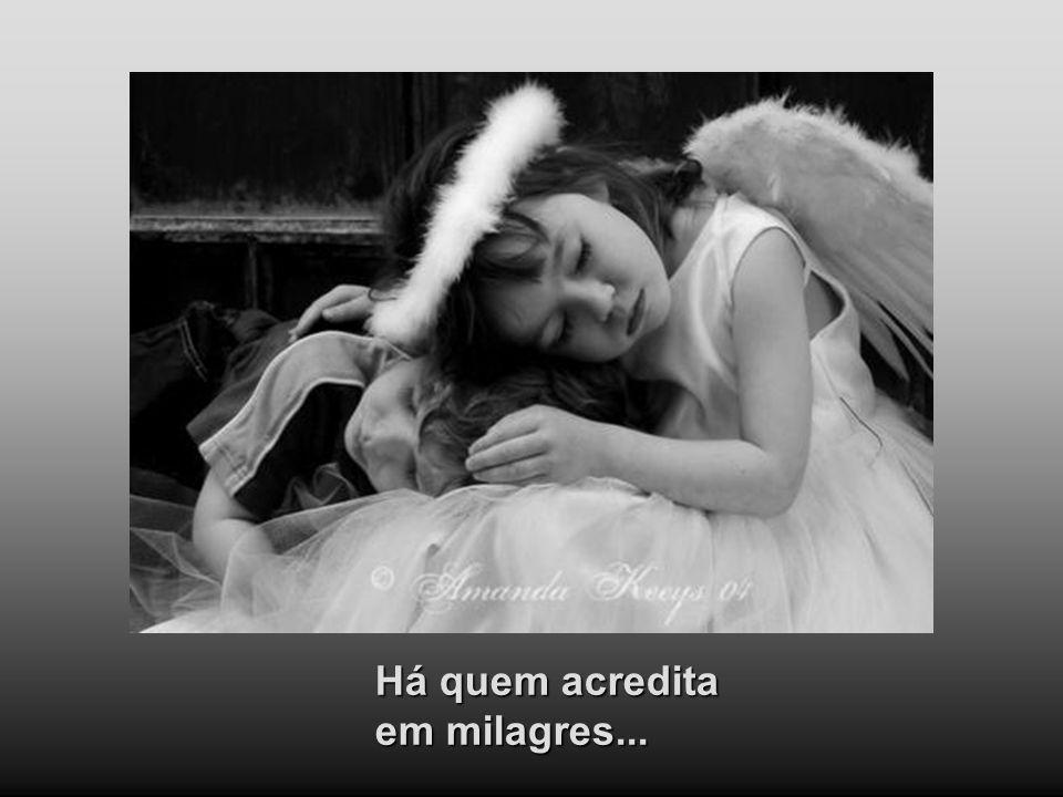 Há quem acredita em milagres...