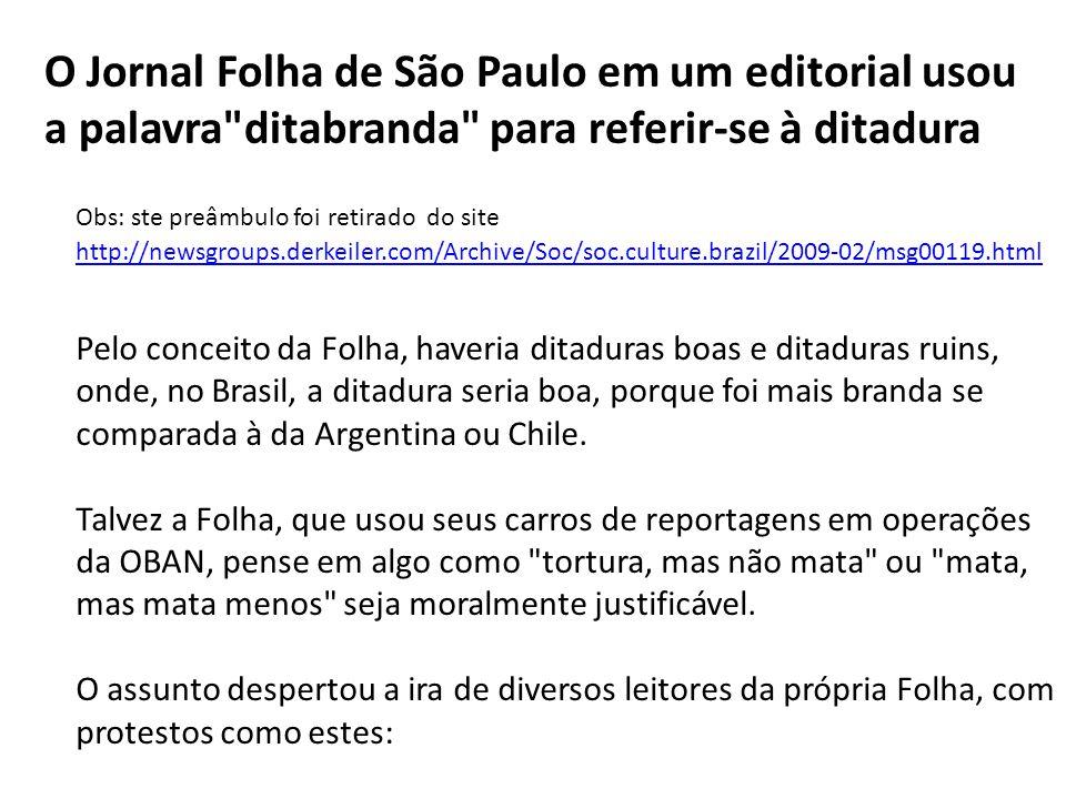 O Jornal Folha de São Paulo em um editorial usou a palavra ditabranda para referir-se à ditadura