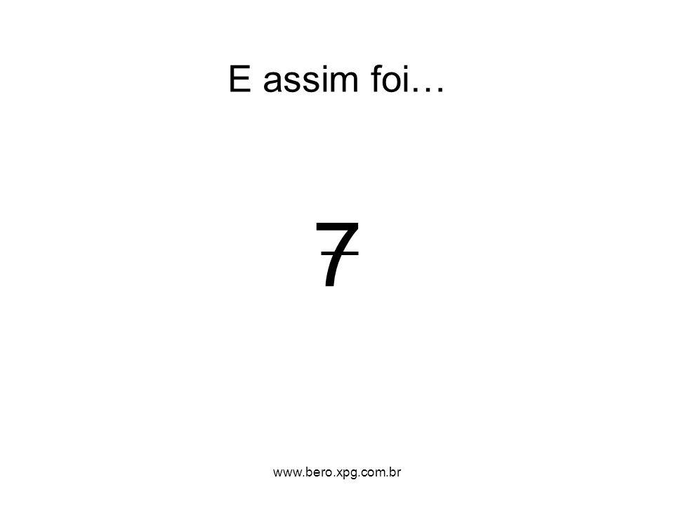 E assim foi… 7 www.bero.xpg.com.br