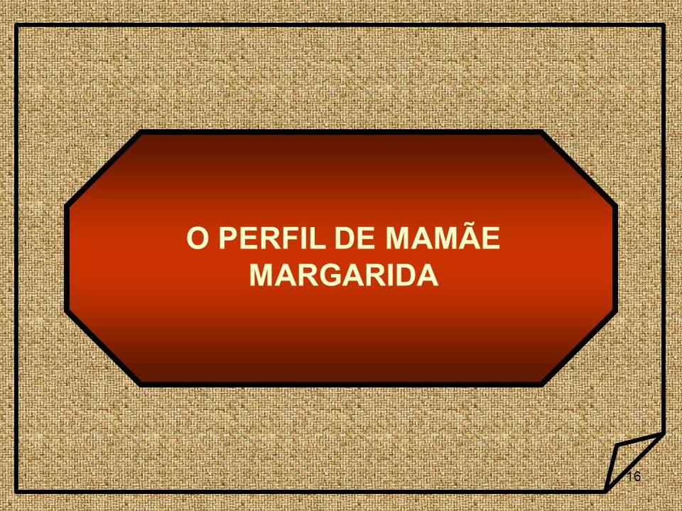 O PERFIL DE MAMÃE MARGARIDA