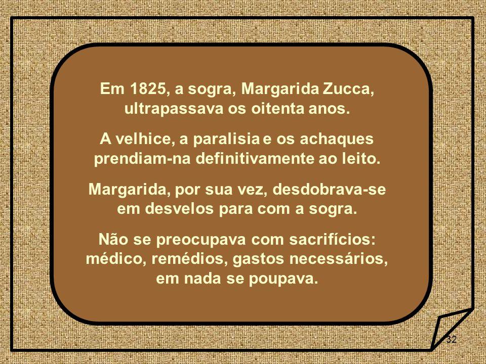 Em 1825, a sogra, Margarida Zucca, ultrapassava os oitenta anos.