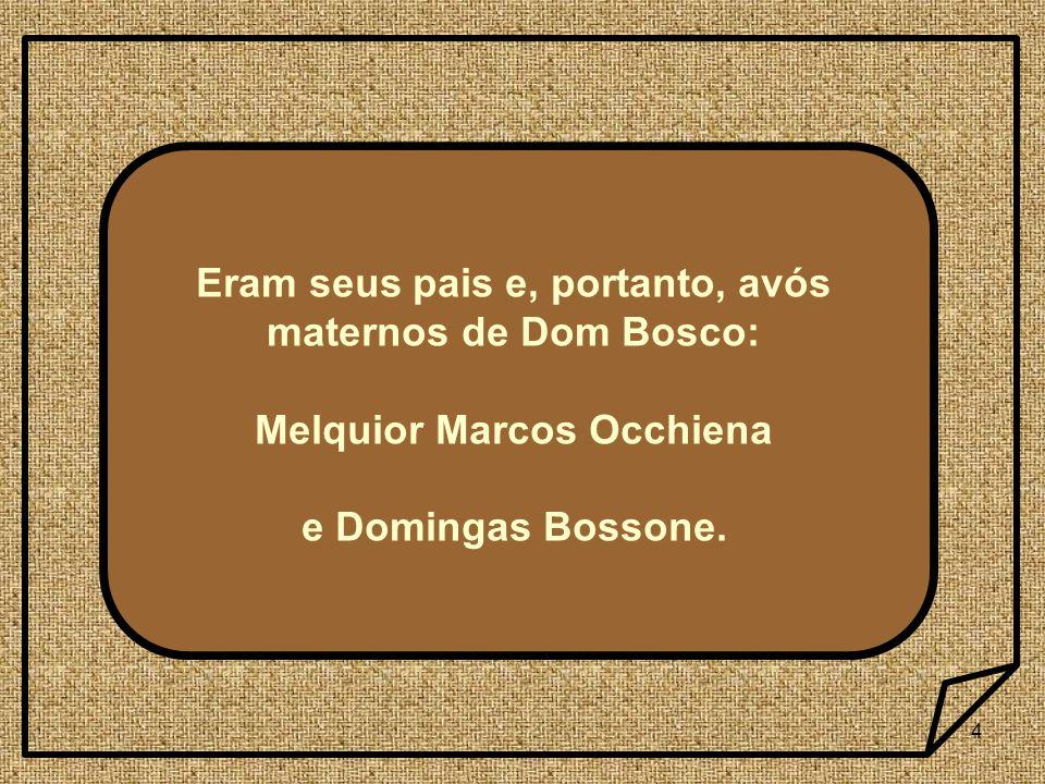 Eram seus pais e, portanto, avós maternos de Dom Bosco: