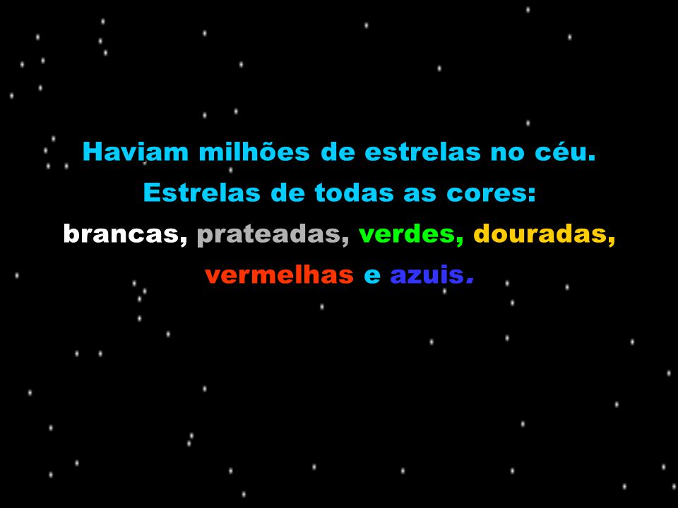 Haviam milhões de estrelas no céu. Estrelas de todas as cores: