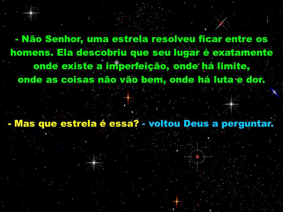 - Mas que estrela é essa - voltou Deus a perguntar.