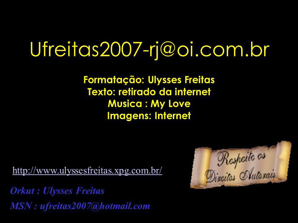 Formatação: Ulysses Freitas Texto: retirado da internet