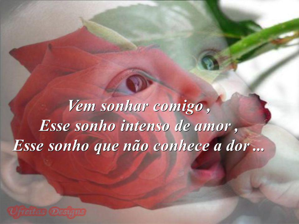 Esse sonho intenso de amor , Esse sonho que não conhece a dor ...