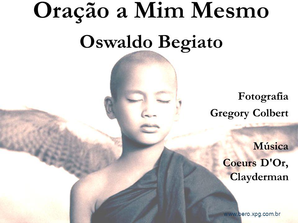 Oração a Mim Mesmo Oswaldo Begiato Texto Fotografia Gregory Colbert