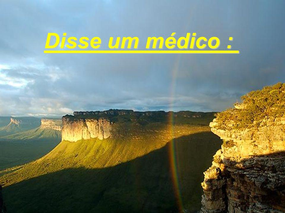 Disse um médico :