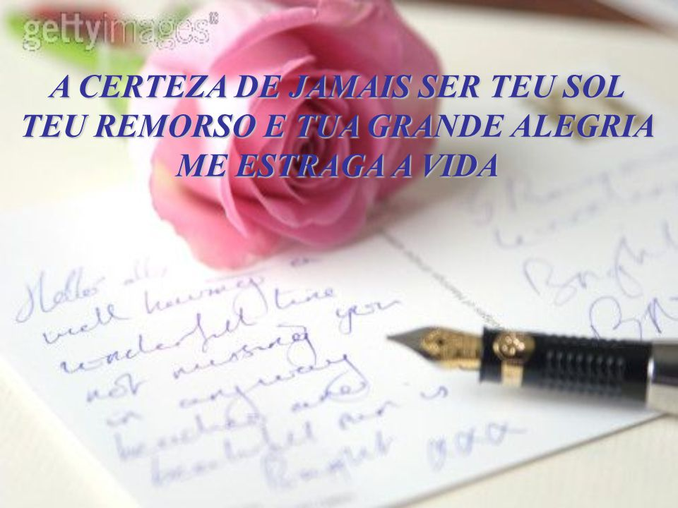A CERTEZA DE JAMAIS SER TEU SOL TEU REMORSO E TUA GRANDE ALEGRIA