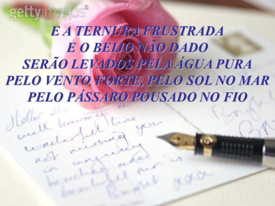 SERÃO LEVADOS PELA ÁGUA PURA PELO VENTO FORTE, PELO SOL NO MAR