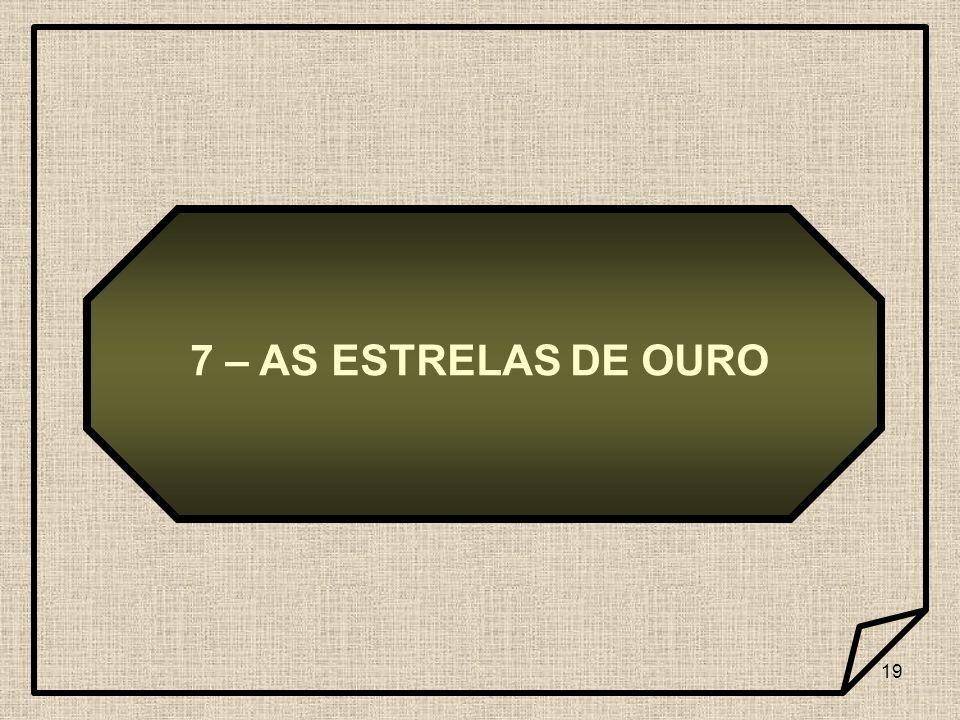 7 – AS ESTRELAS DE OURO