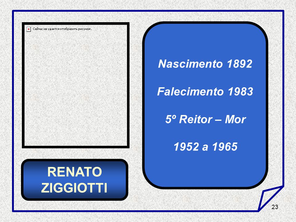 RENATO ZIGGIOTTI Nascimento 1892 Falecimento 1983 5º Reitor – Mor