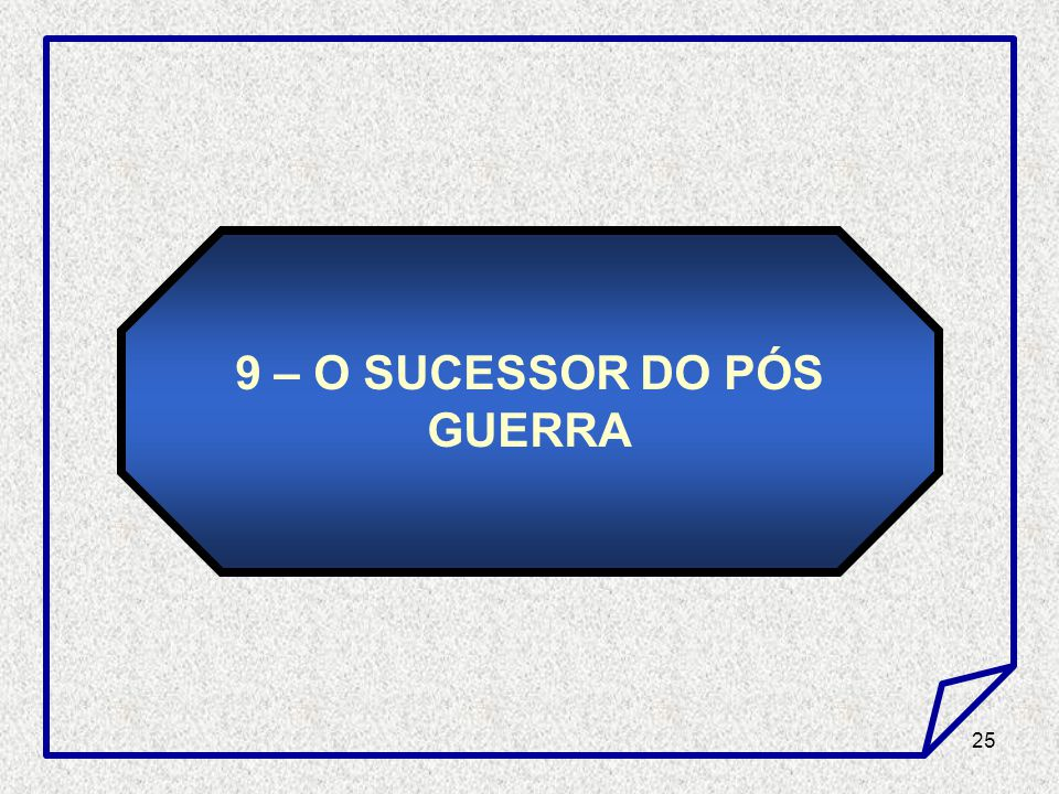 9 – O SUCESSOR DO PÓS GUERRA