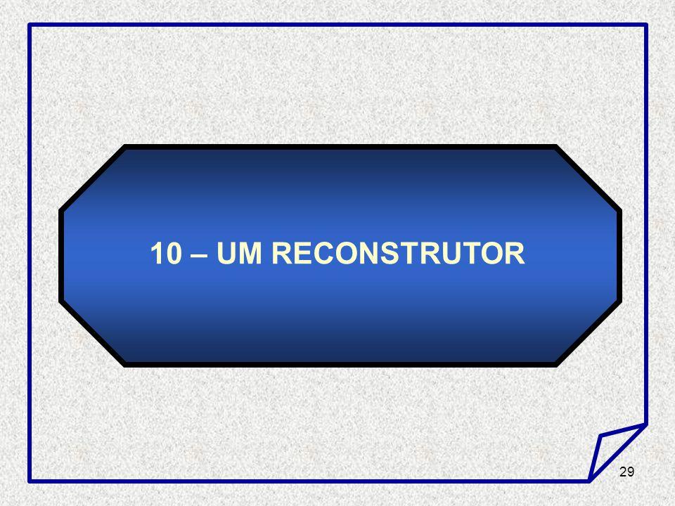 10 – UM RECONSTRUTOR