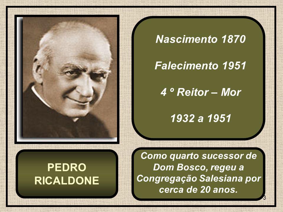 Nascimento 1870 Falecimento 1951 4 º Reitor – Mor PEDRO RICALDONE
