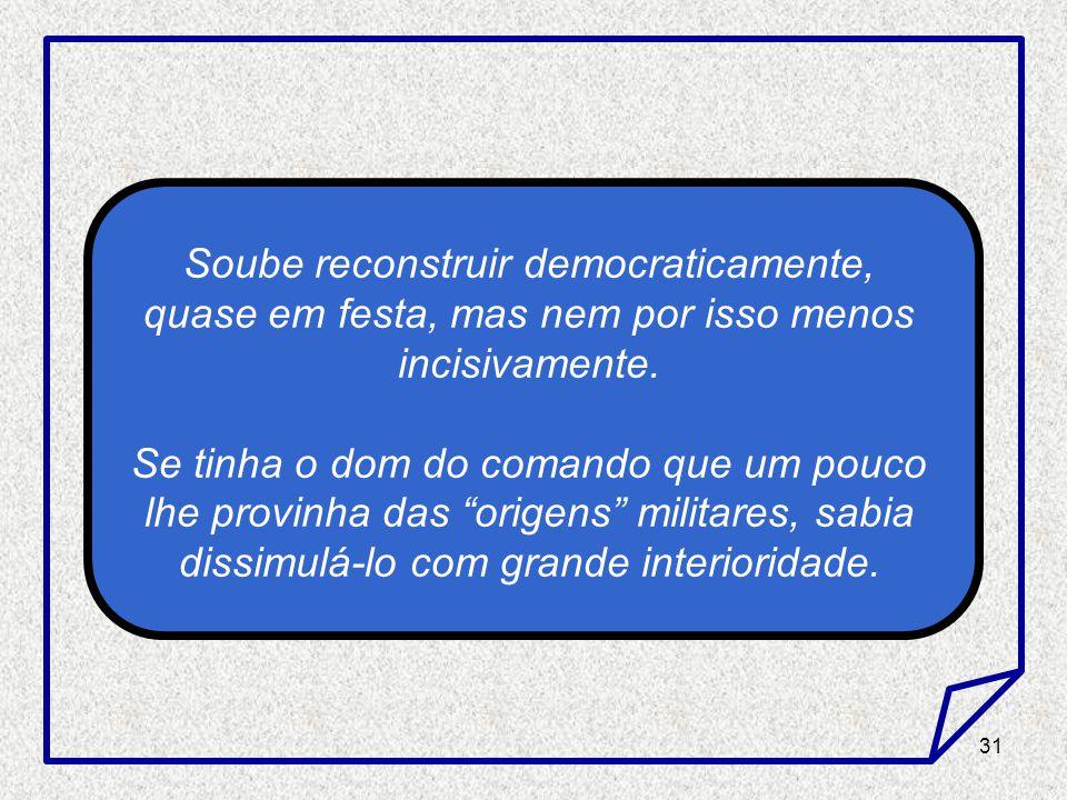 Soube reconstruir democraticamente, quase em festa, mas nem por isso menos incisivamente.