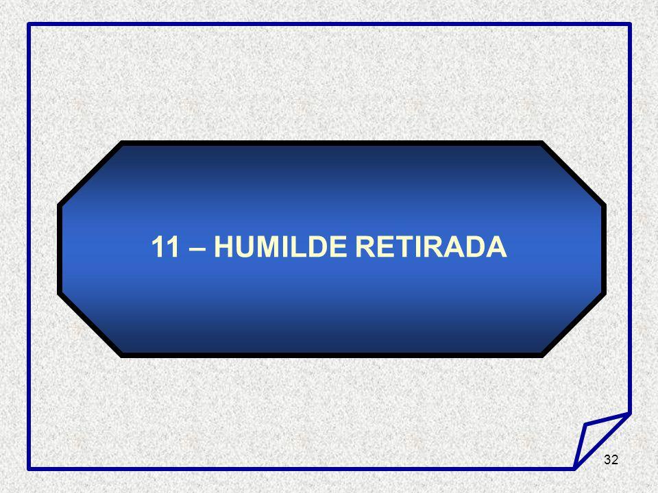 11 – HUMILDE RETIRADA