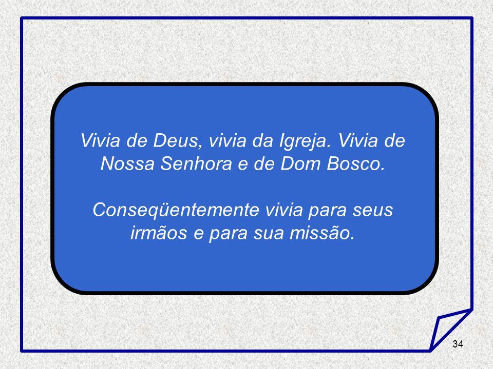 Vivia de Deus, vivia da Igreja. Vivia de Nossa Senhora e de Dom Bosco.