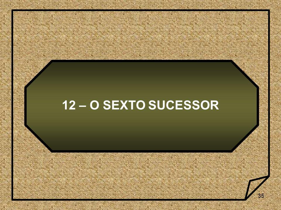 12 – O SEXTO SUCESSOR