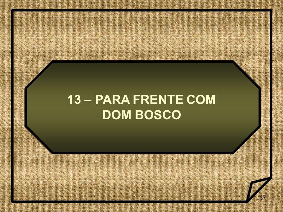 13 – PARA FRENTE COM DOM BOSCO