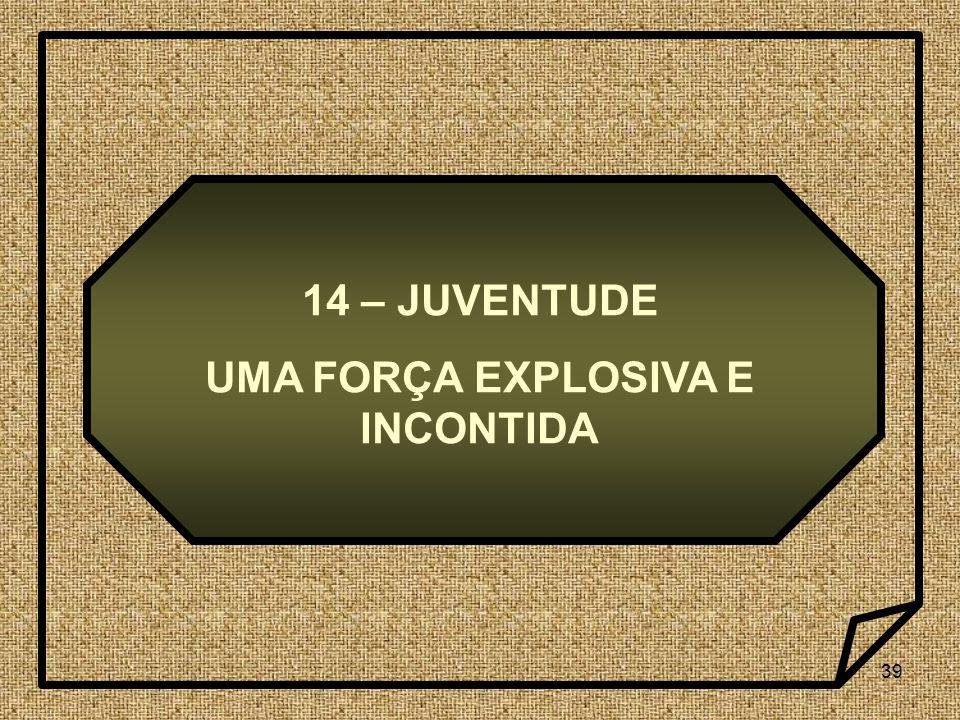 UMA FORÇA EXPLOSIVA E INCONTIDA