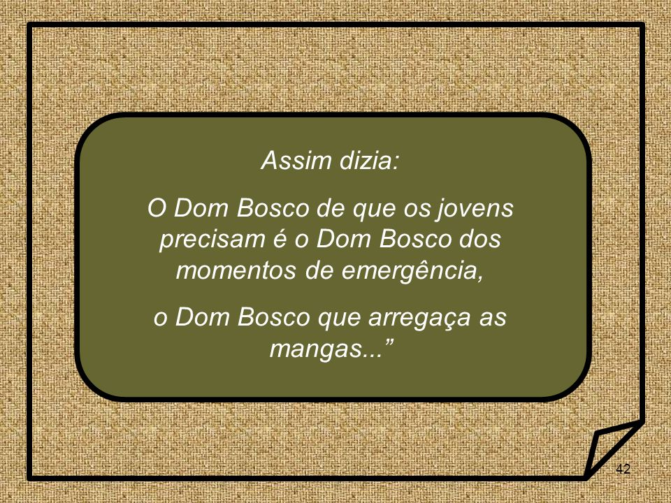 o Dom Bosco que arregaça as mangas...