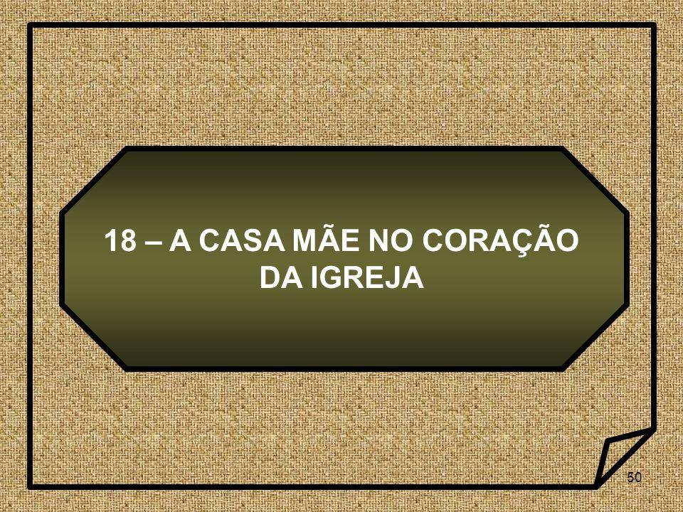 18 – A CASA MÃE NO CORAÇÃO DA IGREJA