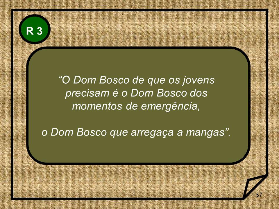 o Dom Bosco que arregaça a mangas .