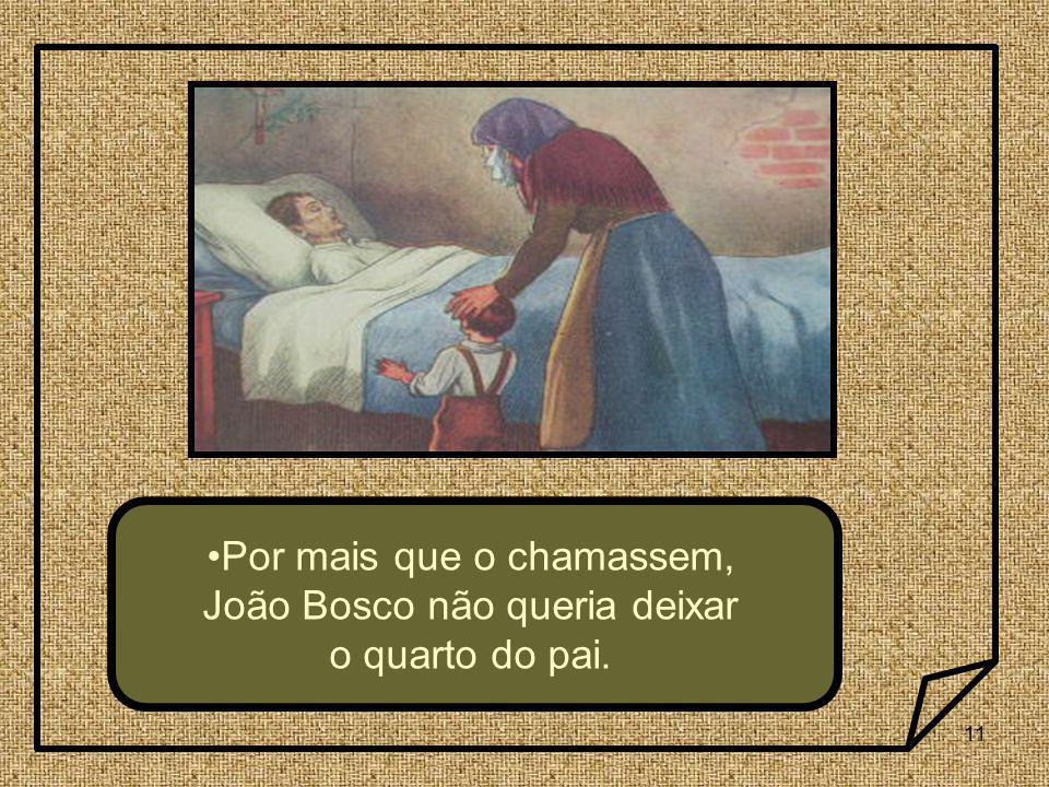 Por mais que o chamassem, João Bosco não queria deixar o quarto do pai.