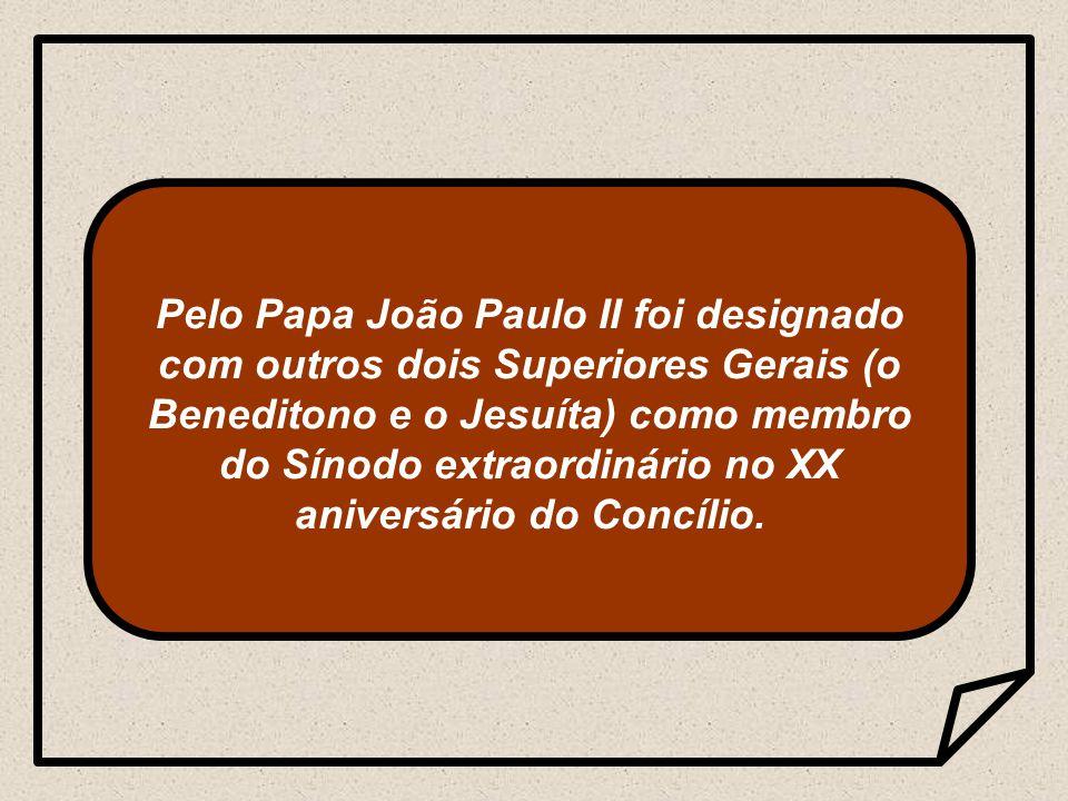 Pelo Papa João Paulo II foi designado com outros dois Superiores Gerais (o Beneditono e o Jesuíta) como membro do Sínodo extraordinário no XX aniversário do Concílio.