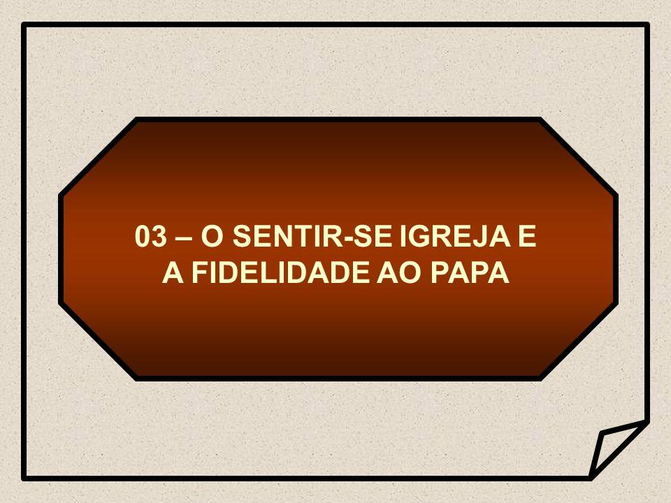 03 – O SENTIR-SE IGREJA E A FIDELIDADE AO PAPA