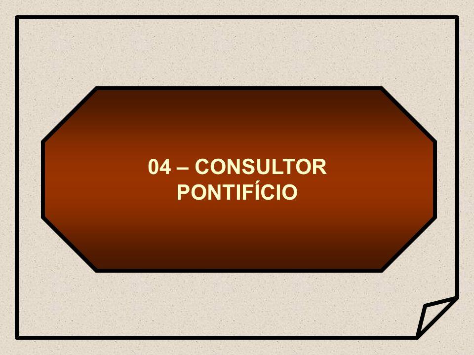 04 – CONSULTOR PONTIFÍCIO