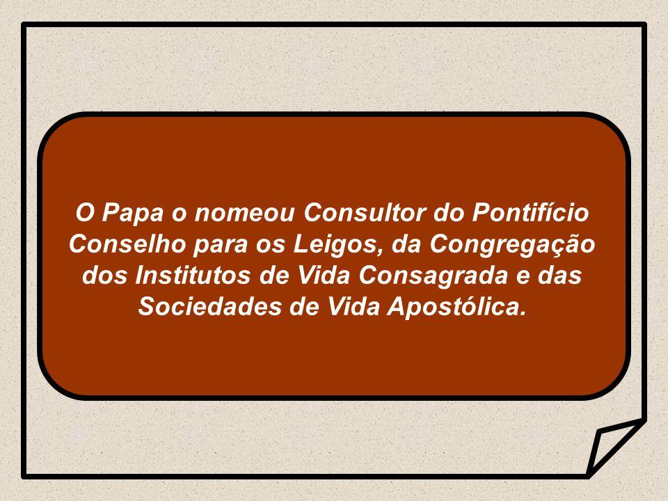 O Papa o nomeou Consultor do Pontifício Conselho para os Leigos, da Congregação dos Institutos de Vida Consagrada e das Sociedades de Vida Apostólica.