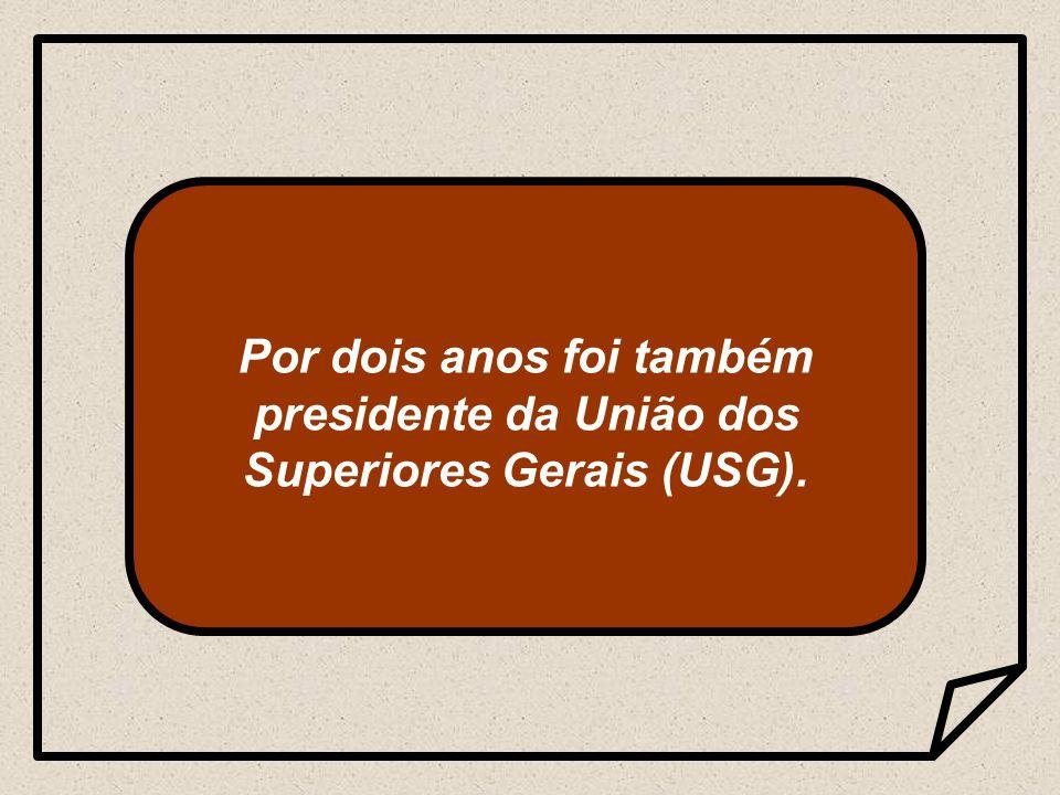 Por dois anos foi também presidente da União dos Superiores Gerais (USG).