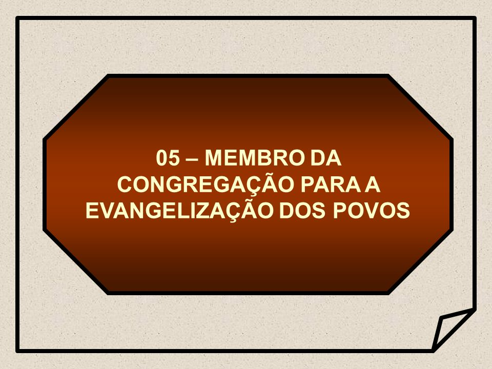 05 – MEMBRO DA CONGREGAÇÃO PARA A EVANGELIZAÇÃO DOS POVOS