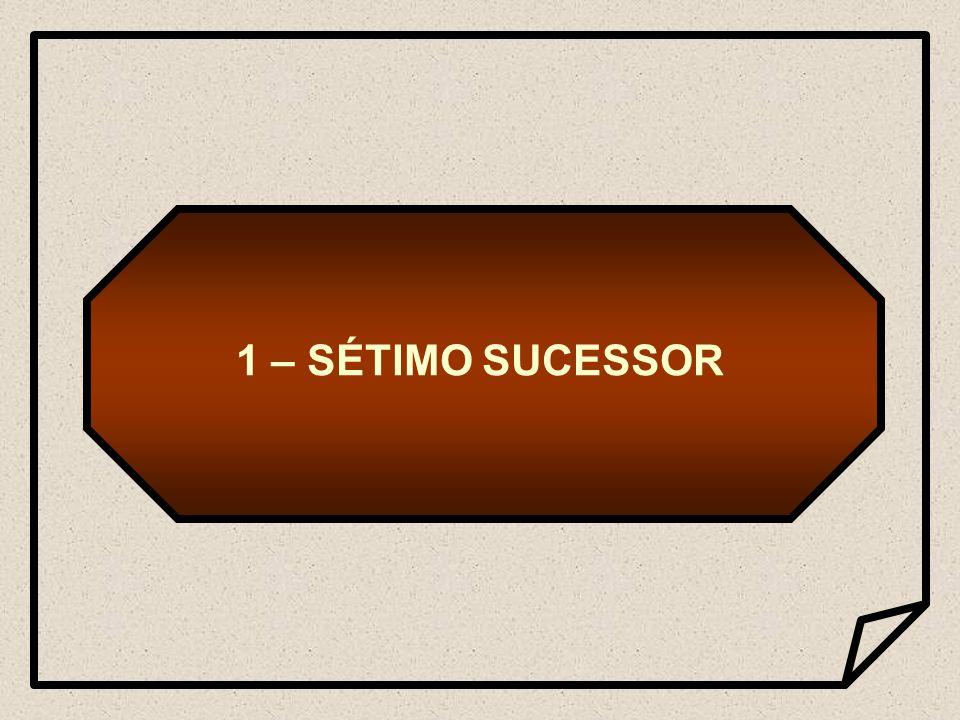 1 – SÉTIMO SUCESSOR