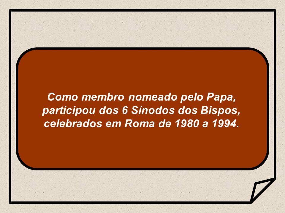 Como membro nomeado pelo Papa, participou dos 6 Sínodos dos Bispos, celebrados em Roma de 1980 a 1994.