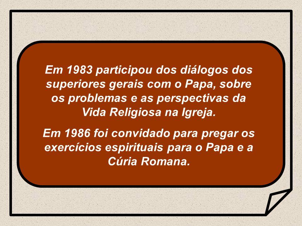 Em 1983 participou dos diálogos dos superiores gerais com o Papa, sobre os problemas e as perspectivas da Vida Religiosa na Igreja.